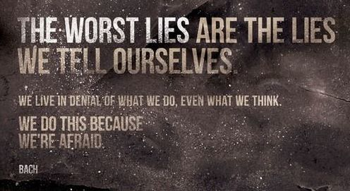 6523070-the-worse-lies-are-the-lies-we-tell-ourselves-we-live-in-denial-of